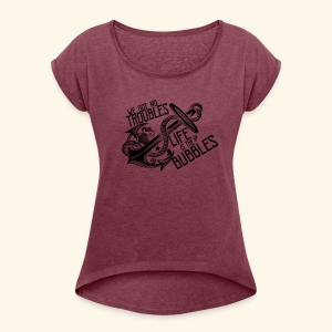 Life is the bubbles - Women's Roll Cuff T-Shirt
