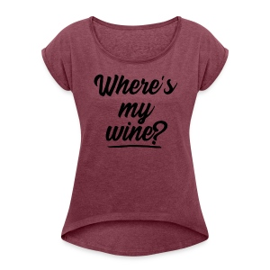 WHERE'S MY WINE - Women's Roll Cuff T-Shirt