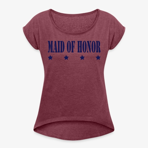 MAID OF HONOR - Women's Roll Cuff T-Shirt