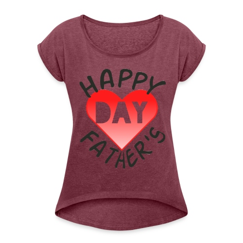 New collection for FATHER'S DAY - Women's Roll Cuff T-Shirt