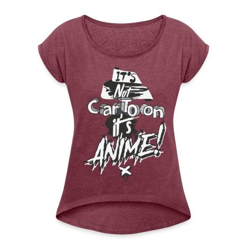 It's Not Cartoon It's Anime - Women's Roll Cuff T-Shirt