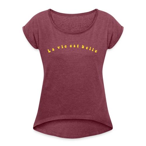 La Vie est Belle - Life is Beautiful - Women's Roll Cuff T-Shirt