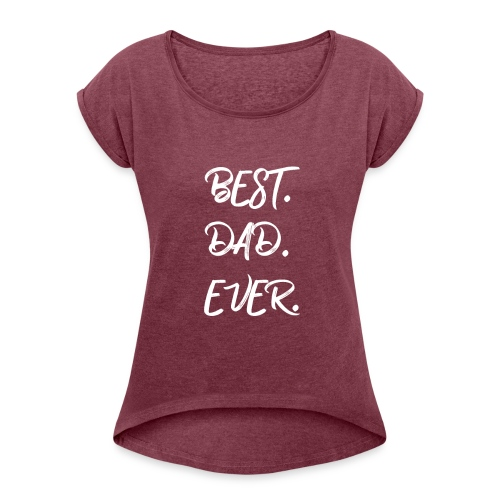 Father's Day - BEST DAD EVER - Women's Roll Cuff T-Shirt