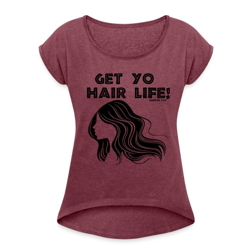 Get Life - Women's Roll Cuff T-Shirt
