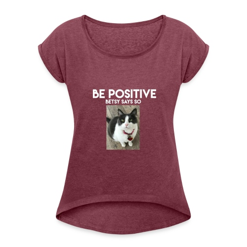 Be Positive Betsy Says So #1 - Women's Roll Cuff T-Shirt