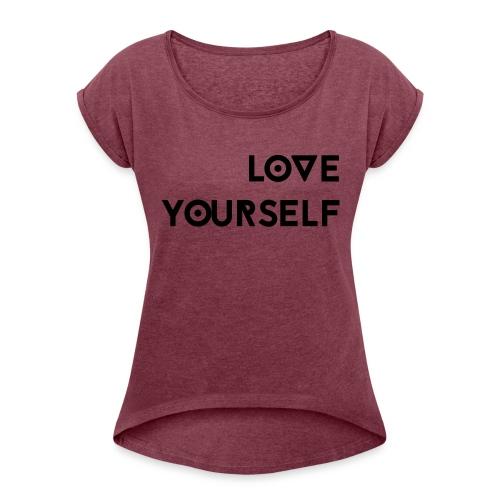loveyourself - Women's Roll Cuff T-Shirt