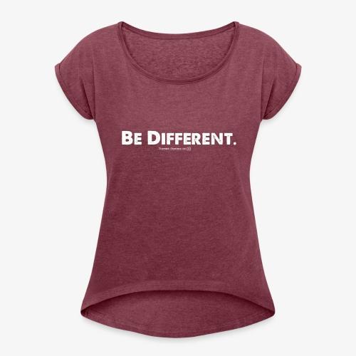 Be Different // Forrest Stevens Official merch. - Women's Roll Cuff T-Shirt