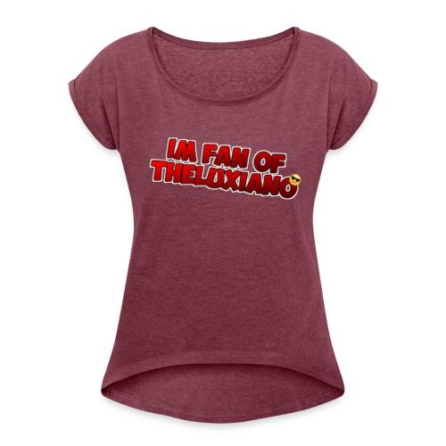 I'm Fan of TheLuxiano - Women's Roll Cuff T-Shirt
