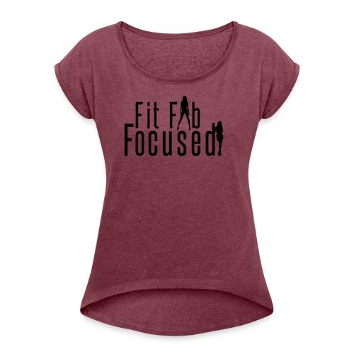 Fit Fab Focused Tee - Women's Roll Cuff T-Shirt