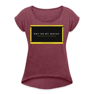 NOT ON MY WATCH - Women's Roll Cuff T-Shirt