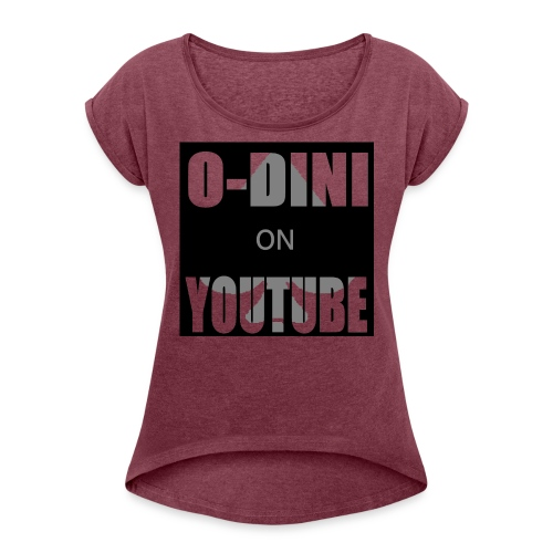 Big O-Dini on YouTube - Women's Roll Cuff T-Shirt