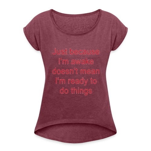 Rude Sarcastic Funny Angry Sayings - Women's Roll Cuff T-Shirt