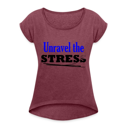 Unravel the Stress - Women's Roll Cuff T-Shirt