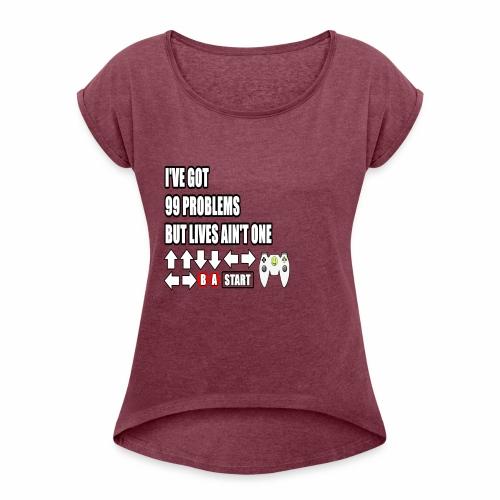 99 Gamer Problems - Women's Roll Cuff T-Shirt