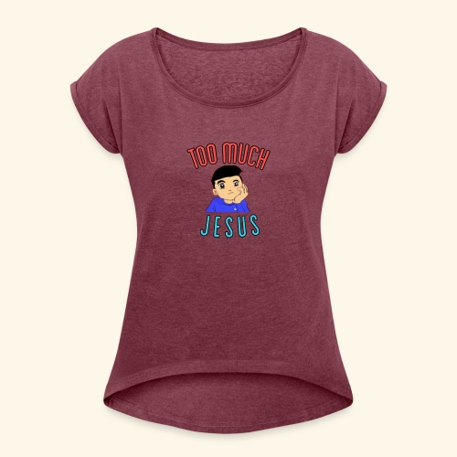 Too Much with Logo - Women's Roll Cuff T-Shirt