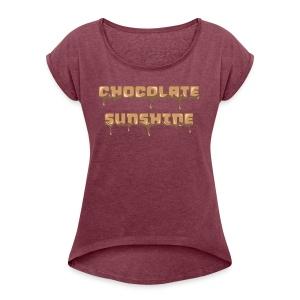 Chocolate Sunshine Horizontal Font - Women's Roll Cuff T-Shirt