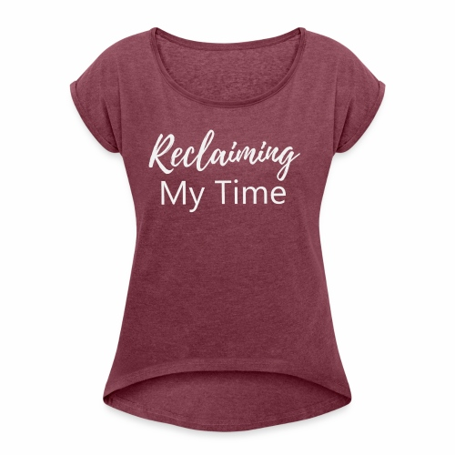Reclaiming My Time - Women's Roll Cuff T-Shirt