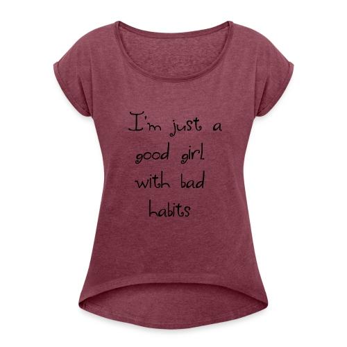 Just a good girl - Women's Roll Cuff T-Shirt