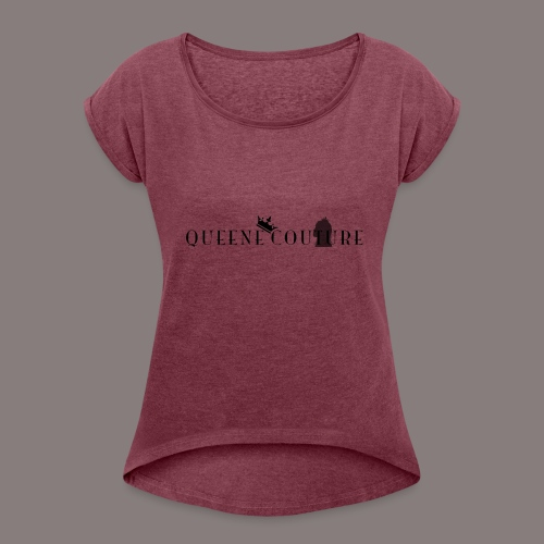 Queene Couture - Women's Roll Cuff T-Shirt