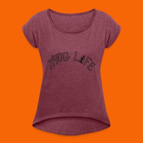 THUG LIFE - Women's Roll Cuff T-Shirt