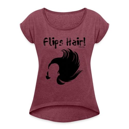 Flips Hair - Women's Roll Cuff T-Shirt