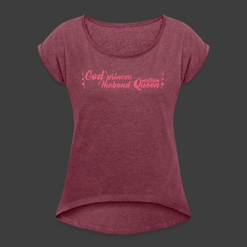 God's Princess Husbands Queen (text pink) - Women's Roll Cuff T-Shirt