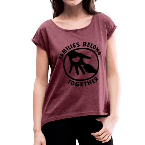 Families Belong Together - Women's Roll Cuff T-Shirt