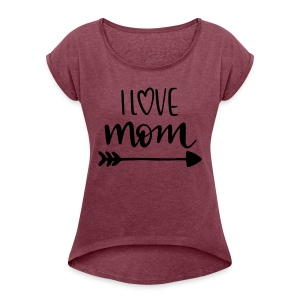 i love mom 5252 - Women's Roll Cuff T-Shirt