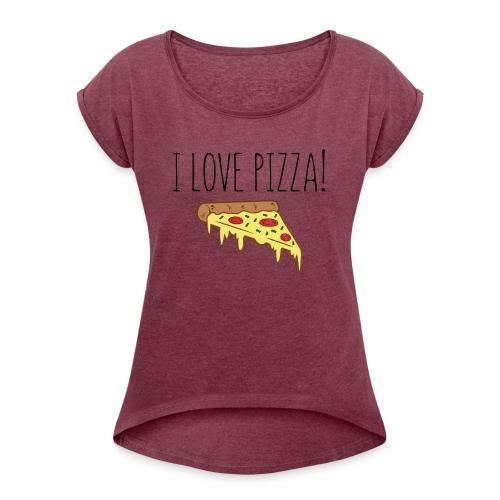 I Love Pizza - Women's Roll Cuff T-Shirt