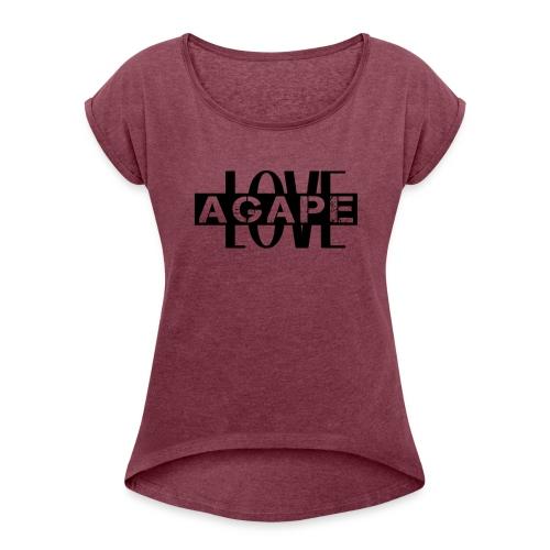 Agape LOVE - Women's Roll Cuff T-Shirt