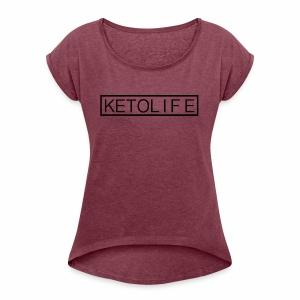 KetoLife - Women's Roll Cuff T-Shirt
