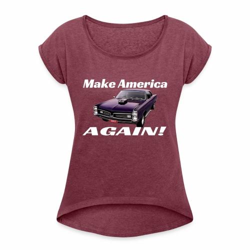 MAGA - Women's Roll Cuff T-Shirt