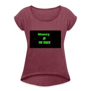 Money In The Truck - Women's Roll Cuff T-Shirt