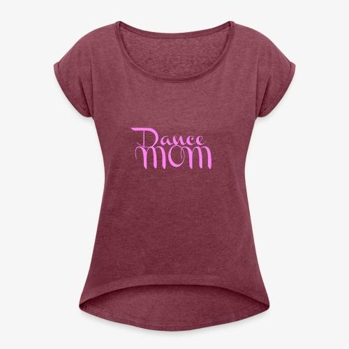 Dance Mom - Women's Roll Cuff T-Shirt