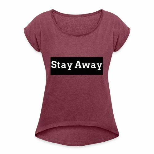 Stay Away - Women's Roll Cuff T-Shirt