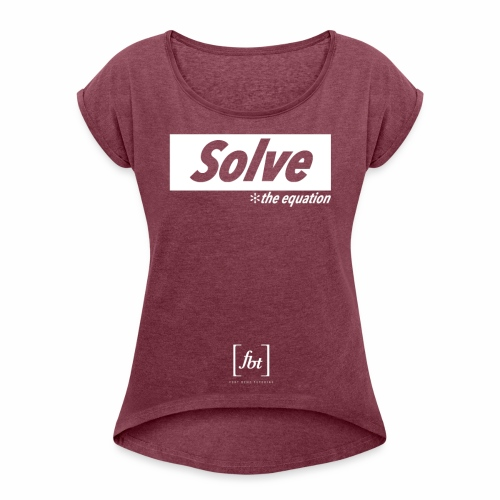 Solve the Equation [fbt] - Women's Roll Cuff T-Shirt