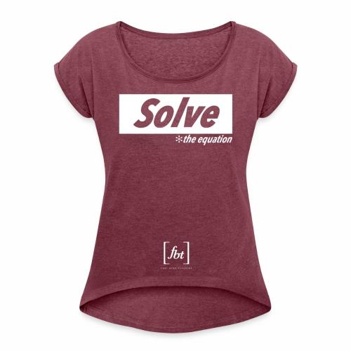 Solve the Equation [fbt] - Women's Roll Cuff T-Shirt