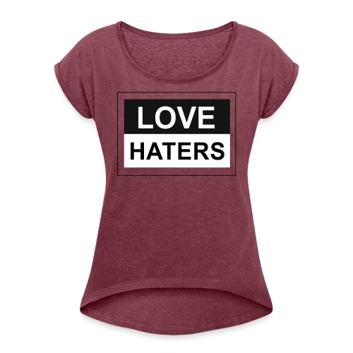 LOVE HATERS - Women's Roll Cuff T-Shirt