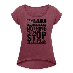 I'm all the way up - Women's Roll Cuff T-Shirt
