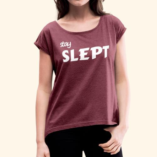 Stay Slept - Women's Roll Cuff T-Shirt