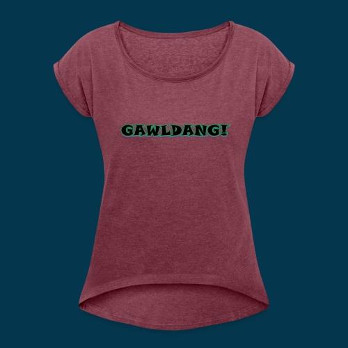 GAWLDANG (Black) - Women's Roll Cuff T-Shirt