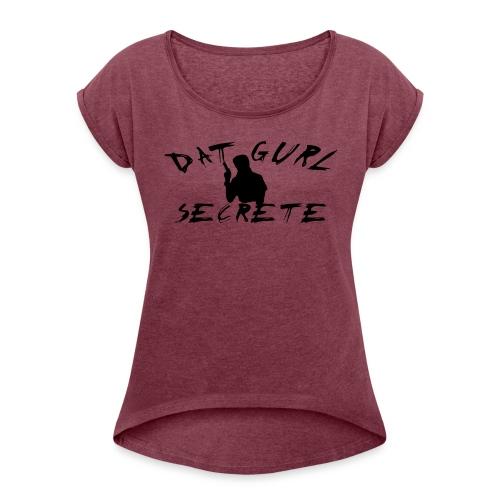 Dat Gurl Secrete Logo Tee - Women's Roll Cuff T-Shirt