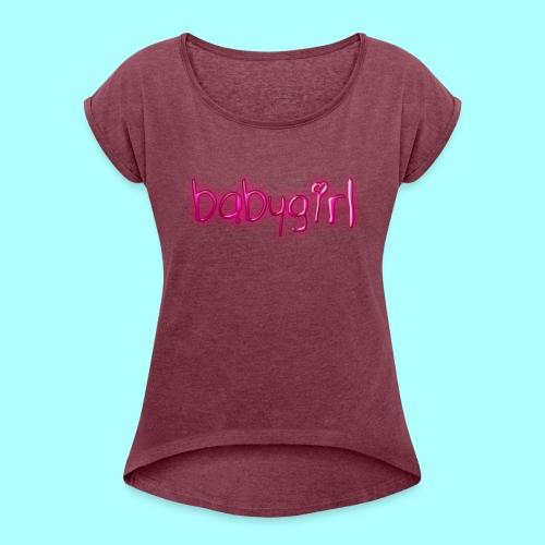 babygirl - Women's Roll Cuff T-Shirt
