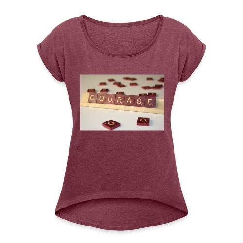 Be Courageous in LifeT-Shirt - Women's Roll Cuff T-Shirt