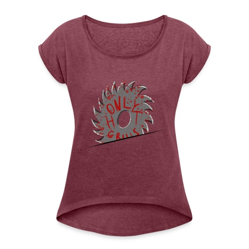 No sawblades, only hot grills - Women's Roll Cuff T-Shirt