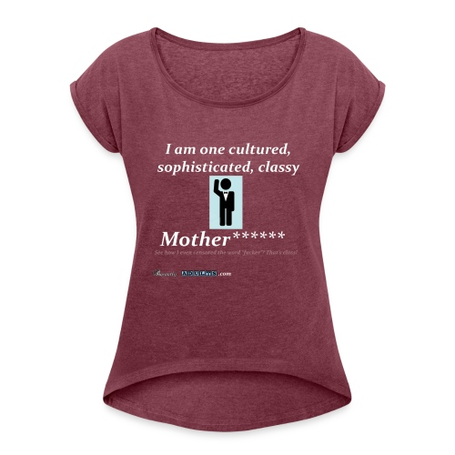 Classy Motherf***** - Women's Roll Cuff T-Shirt