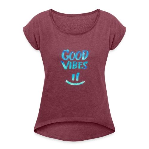 Good Vibes - Women's Roll Cuff T-Shirt