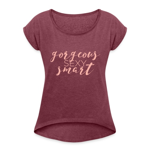 Gorgeous Sexy Smart - Women's Roll Cuff T-Shirt