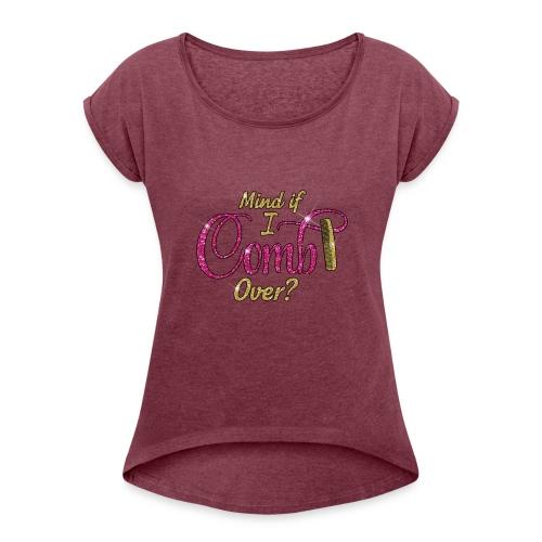 Mind if I Comb Over? - Women's Roll Cuff T-Shirt