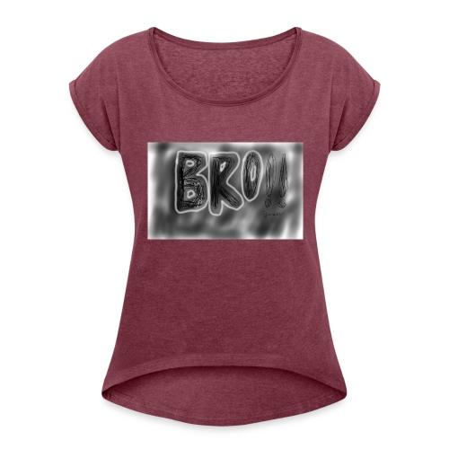 Bro - Women's Roll Cuff T-Shirt